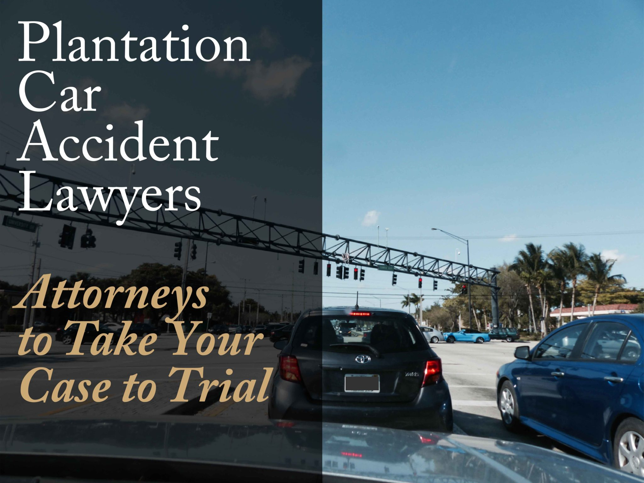 Plantation Car Accident Lawyers - Attorneys to Take Your Case to Trial Intersection of Pine Island and Sunrise in Plantation Florida