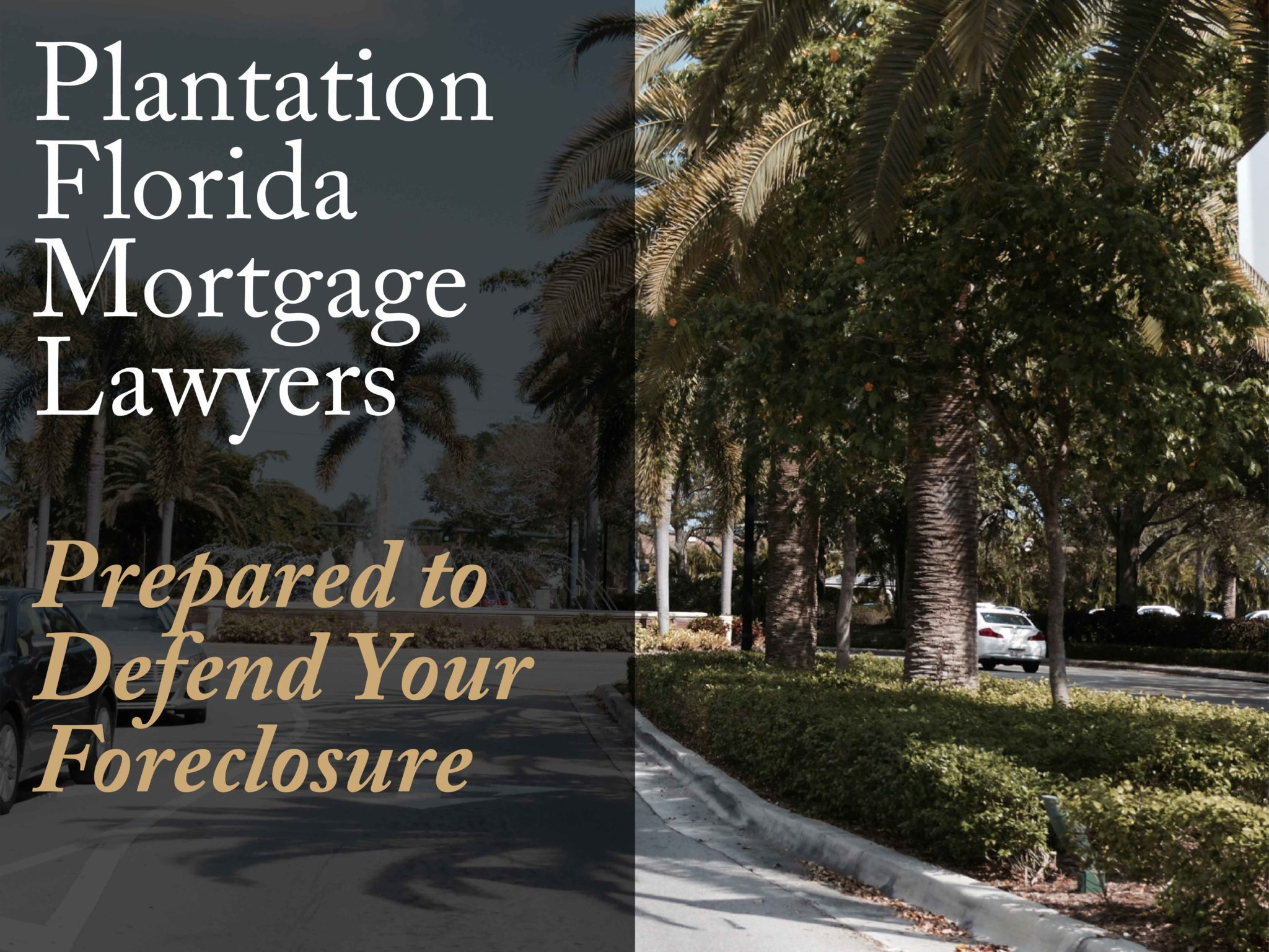 Plantation Florida Mortgage Lawyers - Prepared to Defend Your Foreclosure