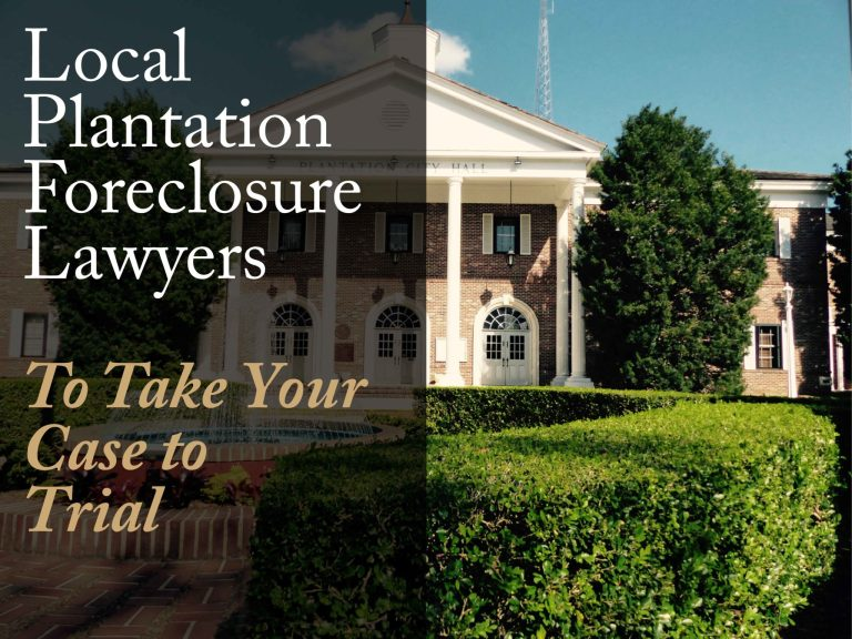 Text: Local Plantation Foreclosure Lawyers To Take Your Case to Trial. Picture: Plantation Florida City Hall